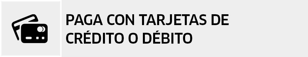 Paga con tarjetas de Crédito o Débito